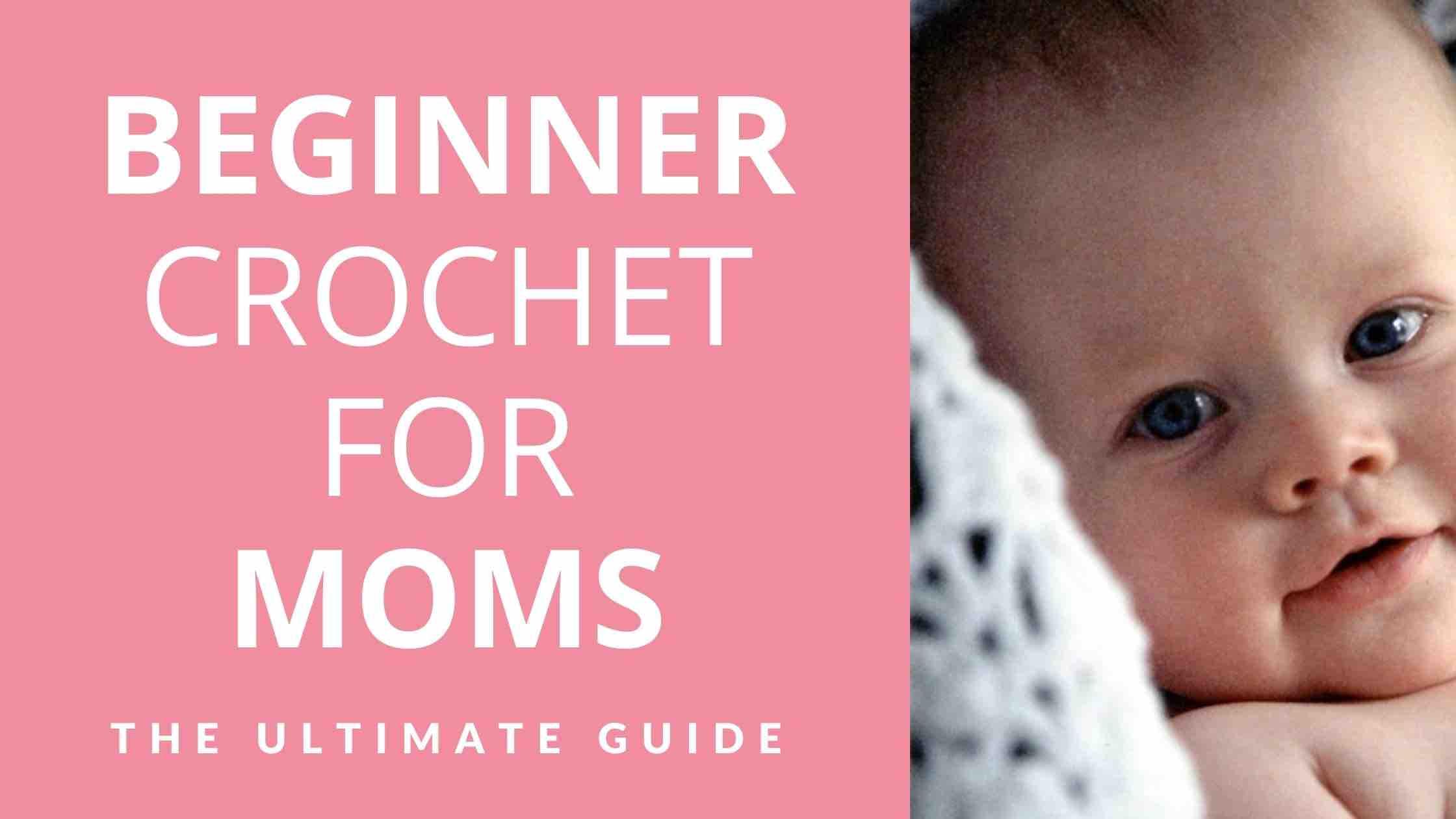 Beginner Crochet For Moms The Ultimate Guide Start Crochet (1)