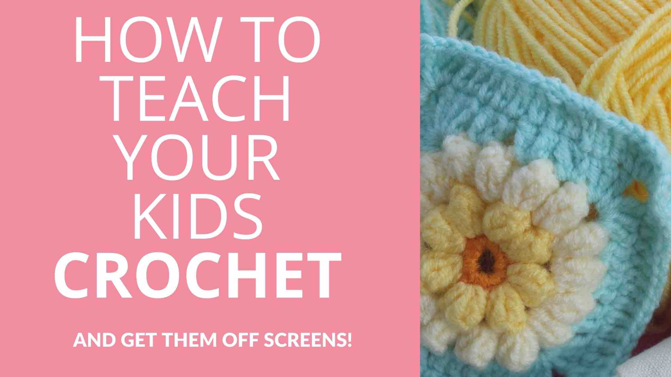 How To Teach Your Kids Crochet And Get Them Off Screens Start Crochet (1)