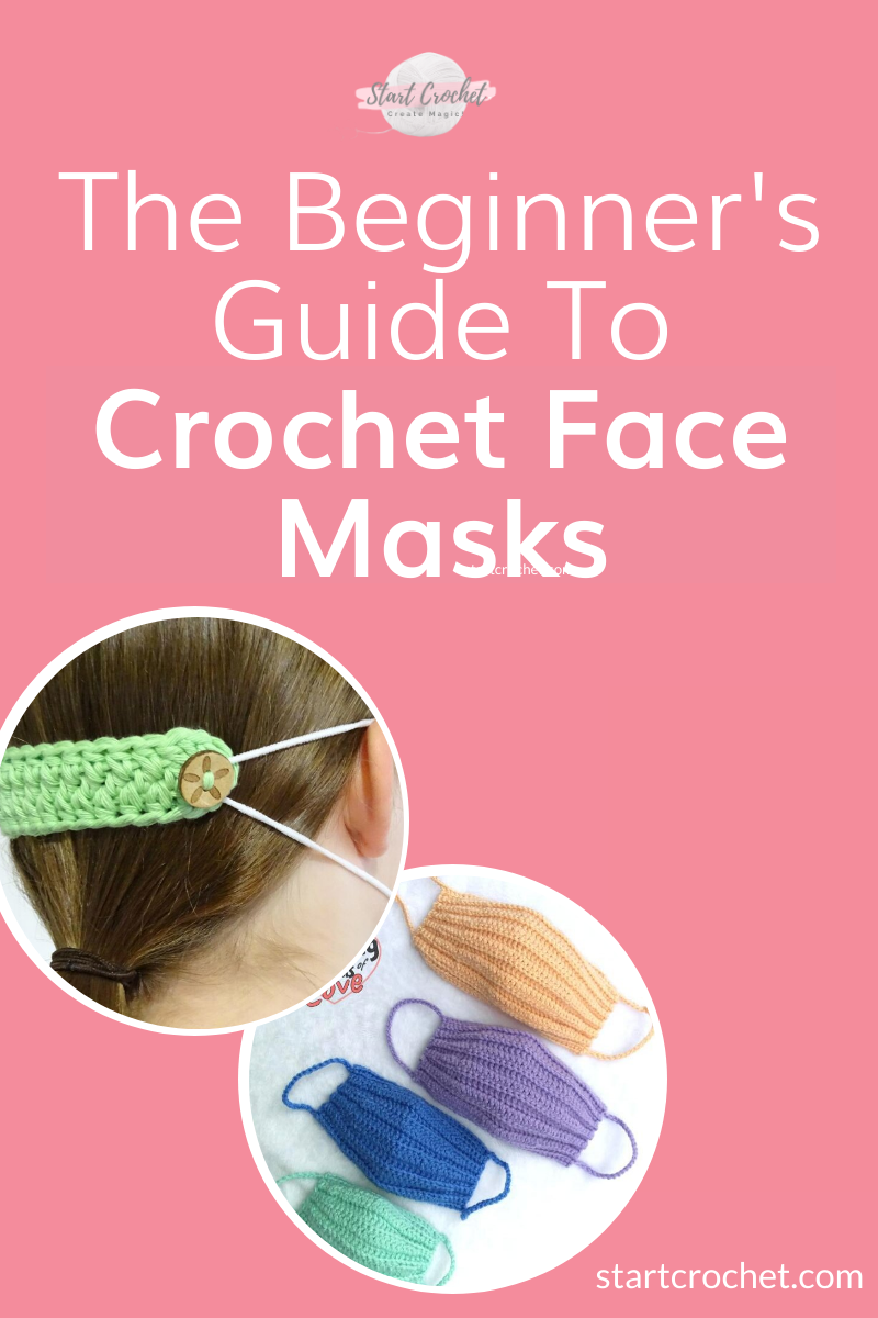 The Beginner's Guide To Crochet Face Masks: Everything You Need To Know - Start Crochet