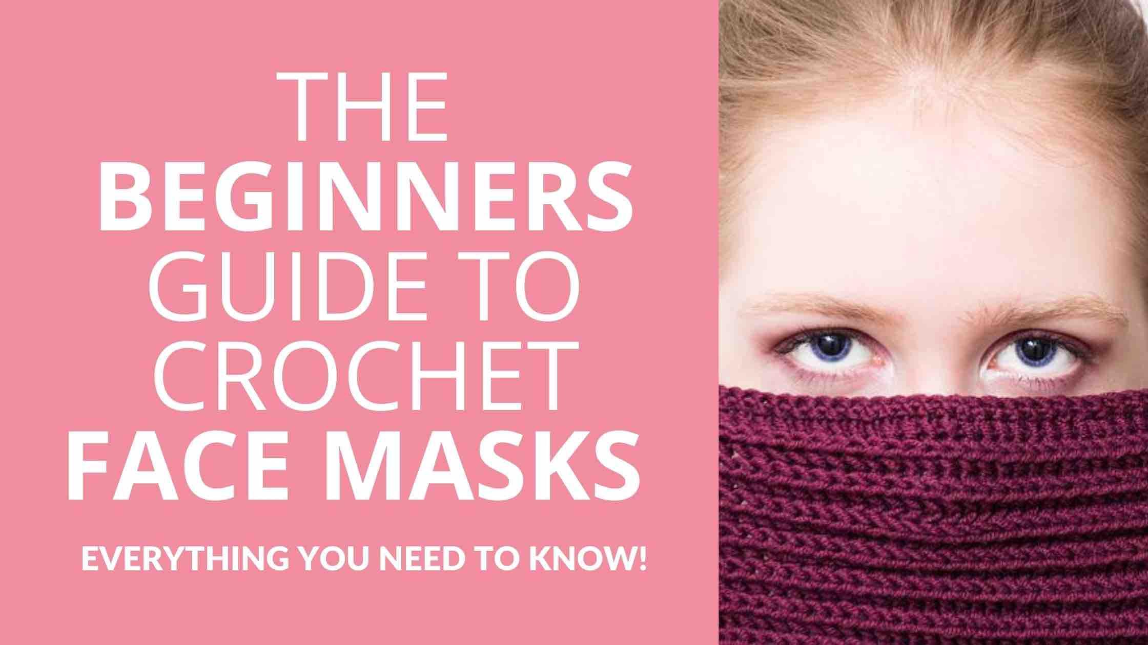 The Beginner's Guide To Crochet Face Masks Start Crochet (1)