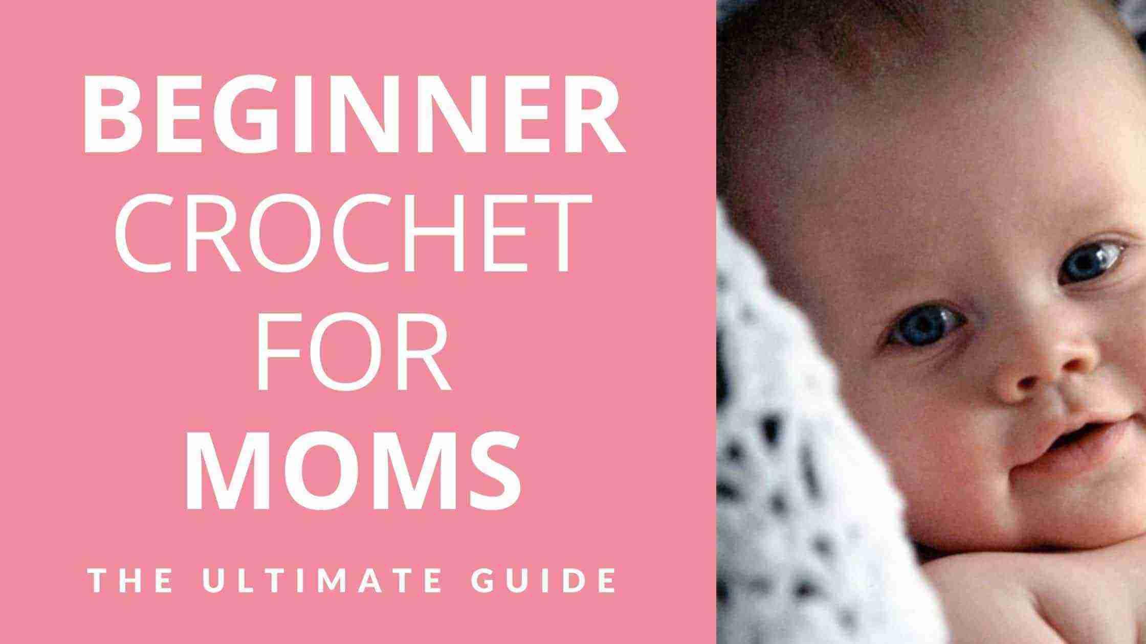 Beginner Crochet For Moms Start Crochet